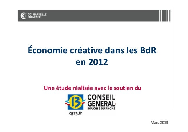 CCI MARSEILLE PROVENCE Économie créative dans les Bouches du Rhône en 2012 Une étude réalisée avec le soutien du Conseil Général des Bouches du Rhône, Mars 2013 70 pages. ( Comprend beaucoup d'éléments sur l'économie créative en France)