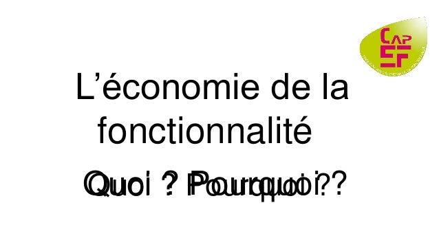 L'économie de la fonctionnalité Quoi ? Pourquoi ?Quoi ? Pourquoi ?