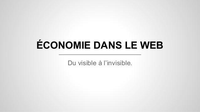 ÉCONOMIE DANS LE WEB Du visible à l'invisible.