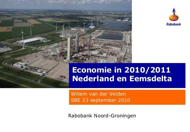 Economie in 2010/2011 Nederland en EemsdeltaWillem van der VeldenSBE 23 september 2010Rabobank Noord-Groningen
