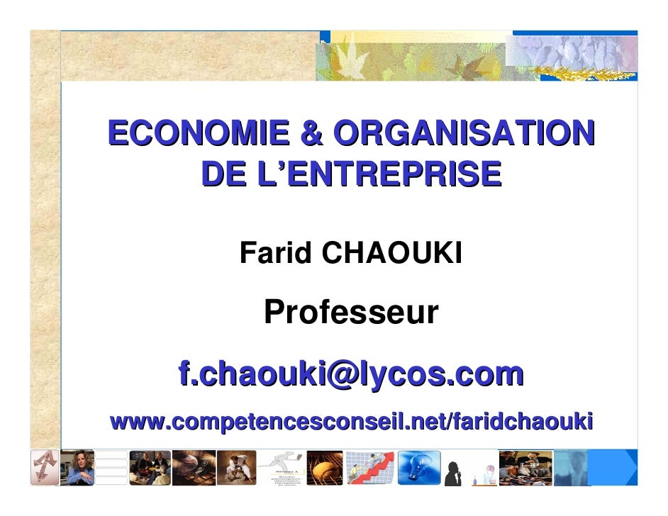 ECONOMIE & ORGANISATION    DE L'ENTREPRISE          Farid CHAOUKI            Professeur     f.chaouki@lycos.comwww.compete...