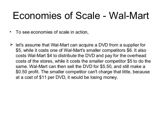 walmart and economies of scale Economies of scope also exist if a firm can produce a given fraquelli, giovanni, and massimiliano piacenzo, davide vannoni scope and scale economies in multi.