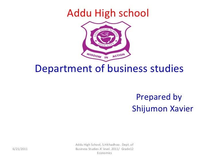 AdduHigh schoolDepartment of business studiesPrepared byShijumonXavier<br />6/20/2011<br />Addu High School, S.Hithadhoo ....