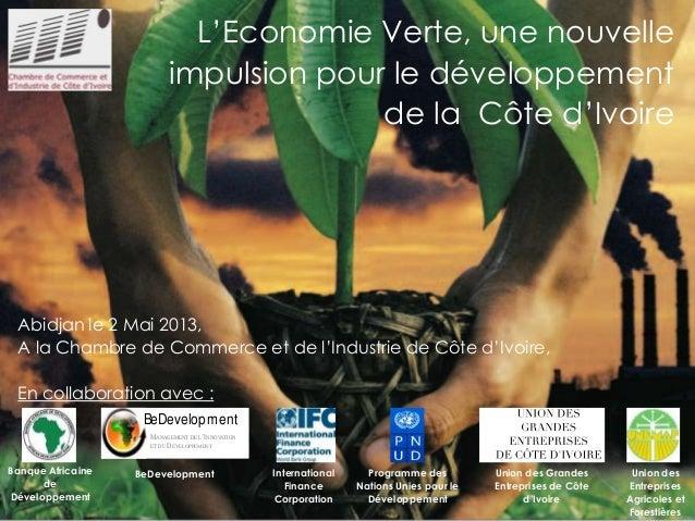 Abidjan le 2 Mai 2013,A la Chambre de Commerce et de l'Industrie de Côte d'Ivoire,En collaboration avec :L'Economie Verte,...