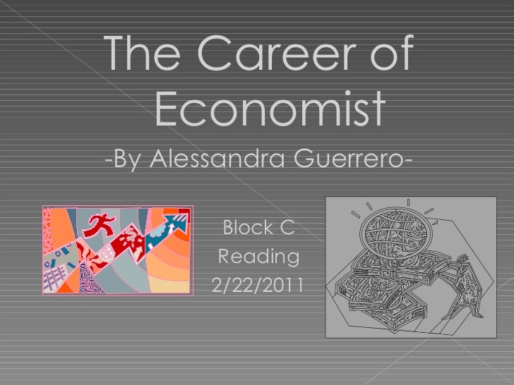 <ul><li>The Career of Economist </li></ul><ul><li>-By Alessandra Guerrero- </li></ul><ul><li>Block C </li></ul><ul><li>Rea...