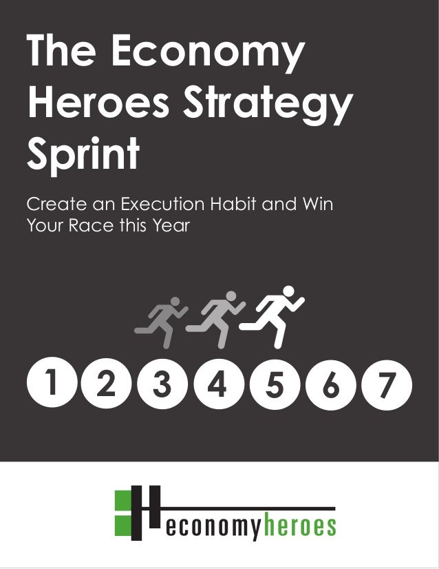 The Economy Heroes Strategy Sprint1 The Economy Heroes Strategy Sprint 1 2 53 64 7 Create an Execution Habit and Win Your ...
