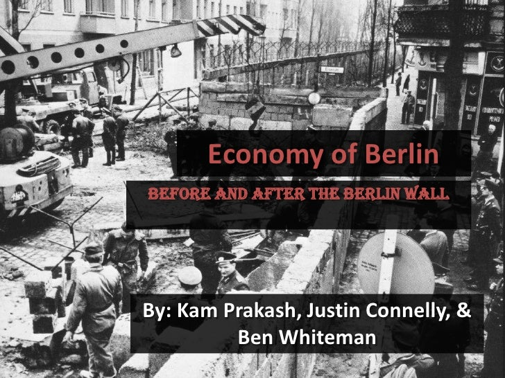 Economy of Berlin<br />Before and after the Berlin Wall<br />By: KamPrakash, Justin Connelly, & Ben Whiteman<br />