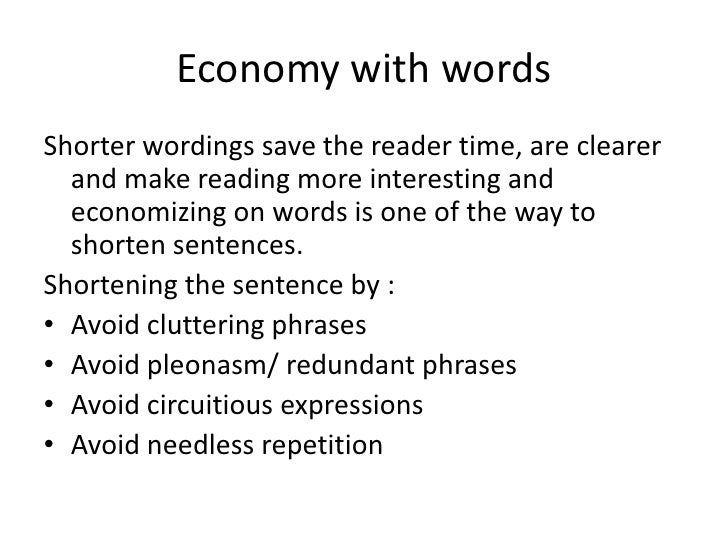 Economy with wordsShorter wordings save the reader time, are clearer  and make reading more interesting and  economizing o...