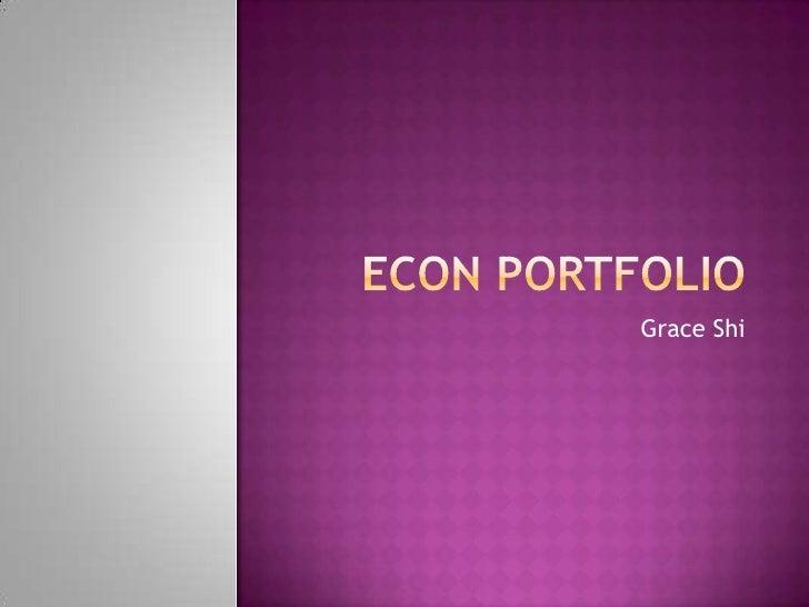 Econ portfolio<br />Grace Shi<br />