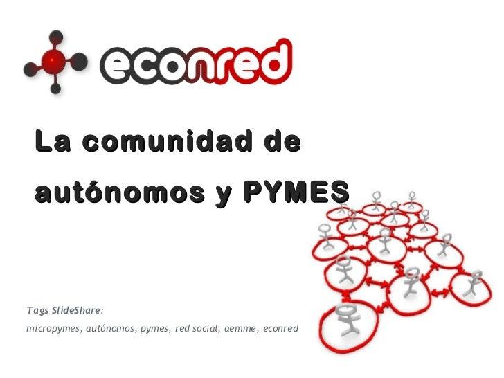 La comunidad de  autónomos y PYMES Tags SlideShare:  micropymes, autónomos, pymes, red social, aemme, econred