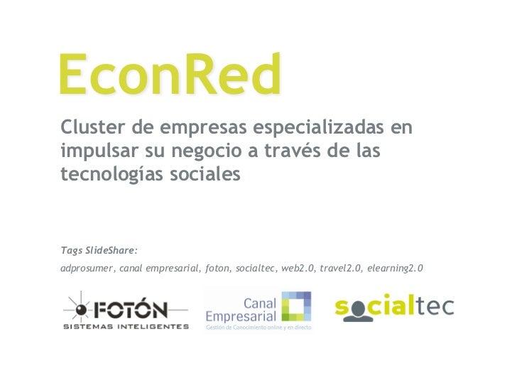 EconRed Cluster de empresas especializadas en impulsar su negocio a través de las tecnologías sociales   Tags SlideShare: ...