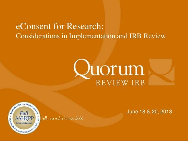 June 18 & 20, 2013eConsent for Research:Considerations in Implementation and IRB Review