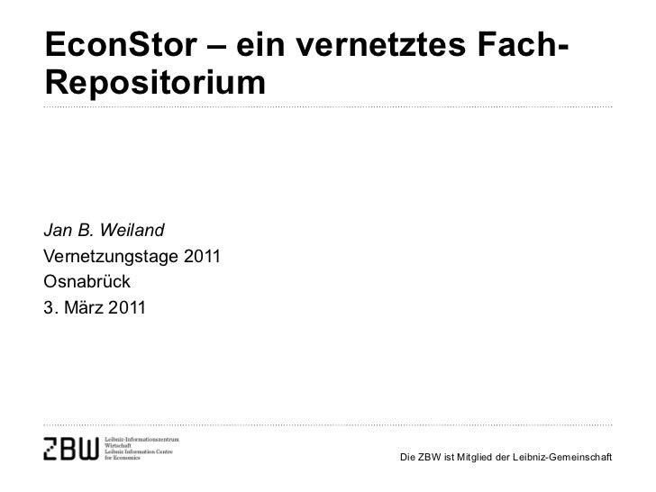 EconStor – ein vernetztes Fach-Repositorium   Jan B. Weiland Vernetzungstage 2011 Osnabrück 3. März 2011