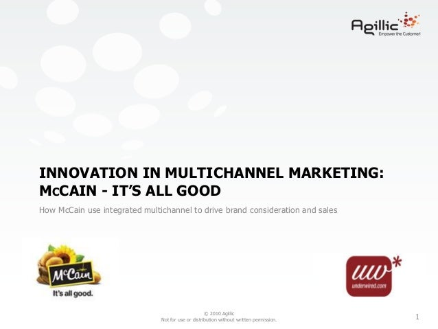 © 2010 Agillic Not for use or distribution without written permission. 1 INNOVATION IN MULTICHANNEL MARKETING: MCCAIN - IT...