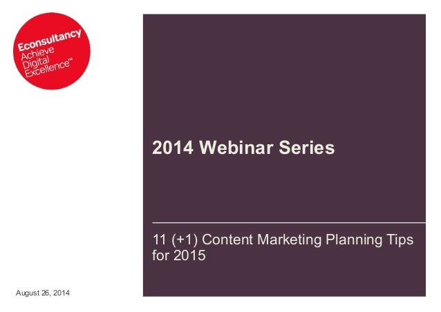 2014 Webinar Series  11 (+1) Content Marketing Planning Tips  for 2015  August 26, 2014