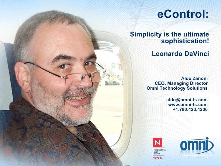 Aldo Zanoni CEO, Managing Director Omni Technology Solutions [email_address] www.omni-ts.com +1.780.423.4200 eControl: Sim...