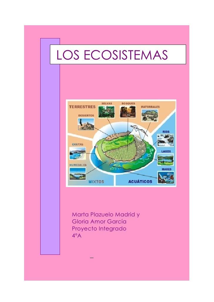 LOS ECOSISTEMAS       Marta Plazuelo Madrid y   Gloria Amor García   Proyecto Integrado   4ºA