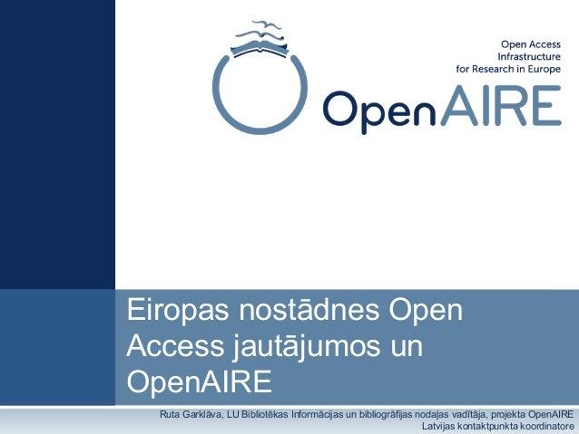 Eiropas nostādnes Open Access jautājumos un OpenAIRE Ruta Garklāva, LU Bibliotēkas Informācijas un bibliogrāfijas nodaļas ...