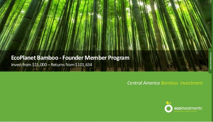 WWW.ECOINVESTMENTS.CO.UKEcoPlanet Bamboo - Founder Member ProgramInvest from $15,000 – Returns from $101,634              ...