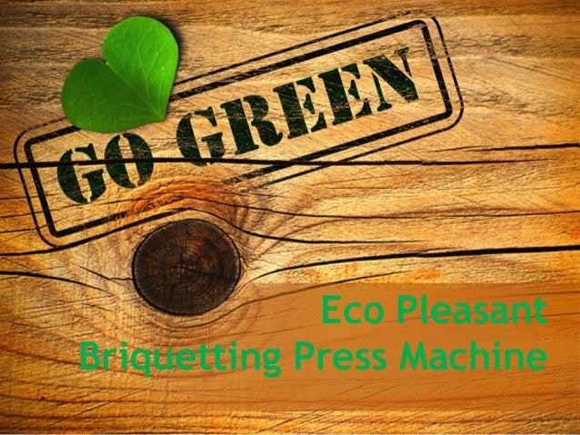 Eco Pleasant Briquetting Press Machine