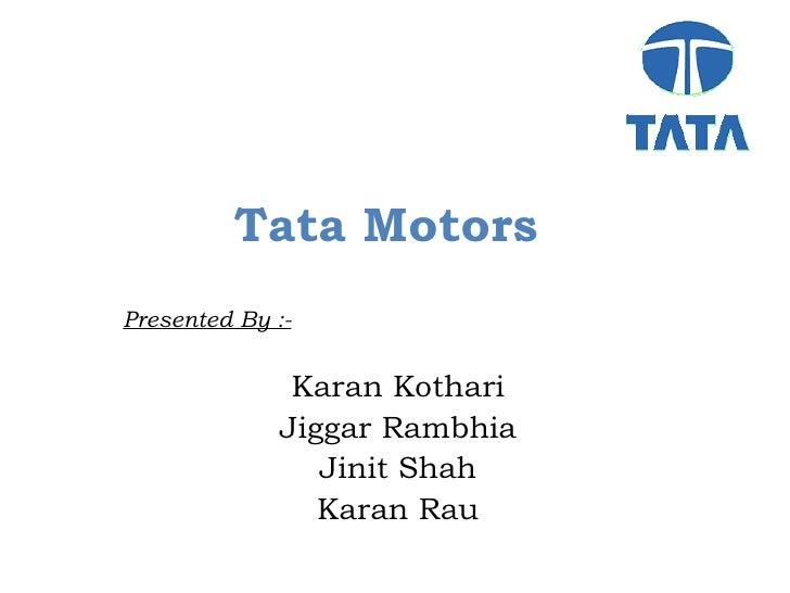 Tata Motors  Presented By :- Karan Kothari Jiggar Rambhia Jinit Shah Karan Rau