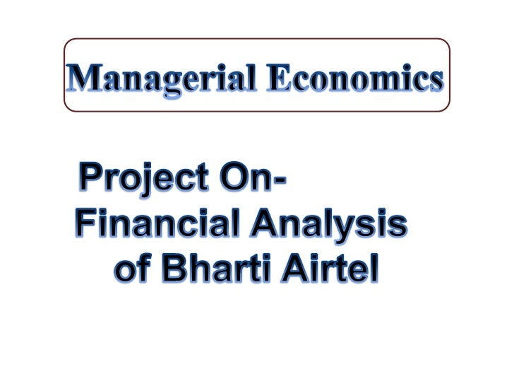 Managerial Economics<br />Project On-<br />Financial Analysis <br />of Bharti Airtel<br />