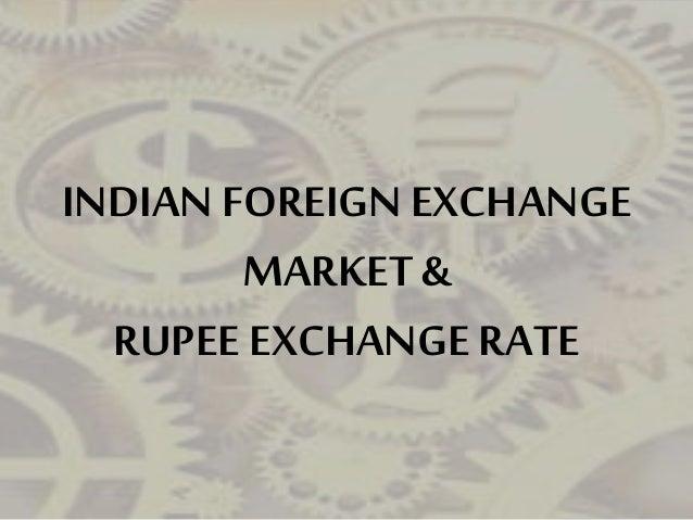INDIAN FOREIGN EXCHANGE MARKET & RUPEE EXCHANGE RATE