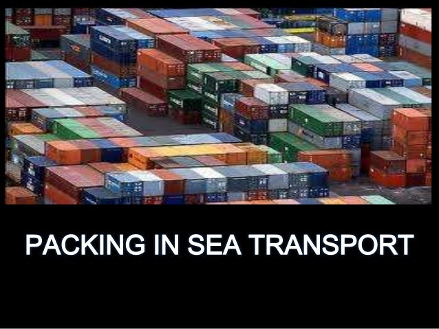 • Packing in sea transport