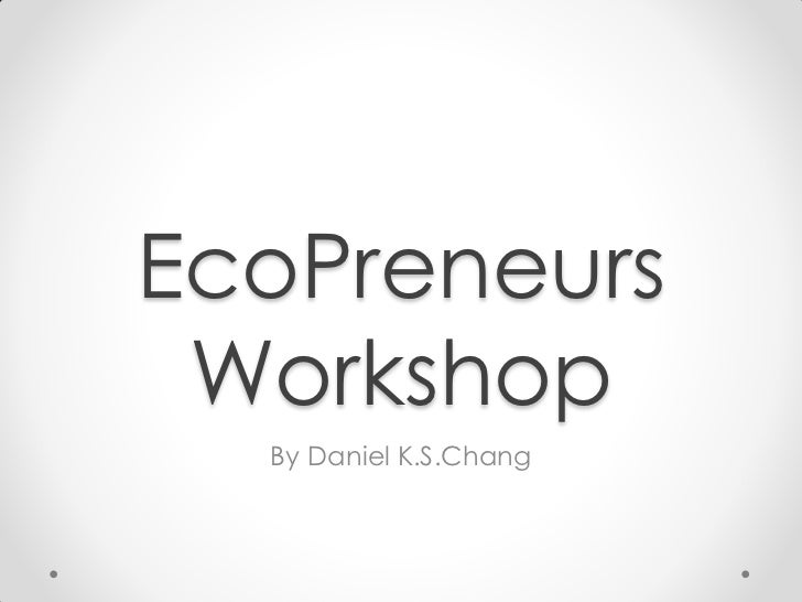 EcoPreneurs Workshop  By Daniel K.S.Chang