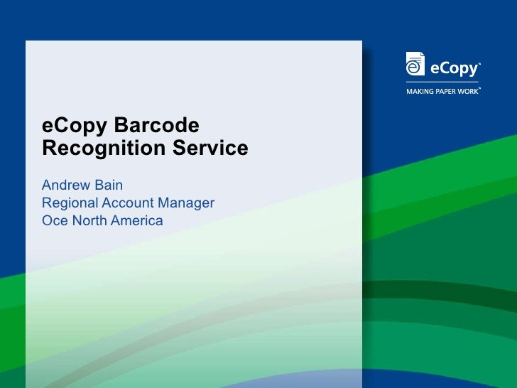 eCopy Barcode  Recognition Service Andrew Bain Regional Account Manager Oce North America