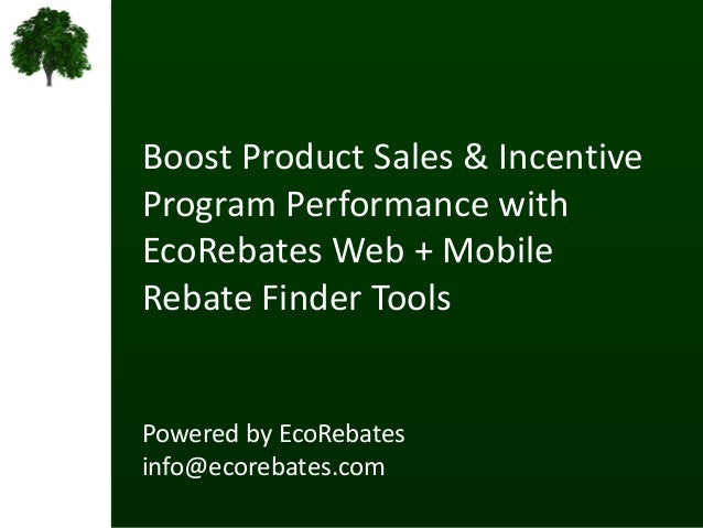 Boost Product Sales & IncentiveProgram Performance withEcoRebates Web + MobileRebate Finder ToolsPowered by EcoRebatesinfo...