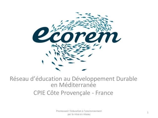 Réseau d'éducation au Développement Durable en Méditerranée CPIE Côte Provençale - France 1 Promouvoir l'éducation à l'env...