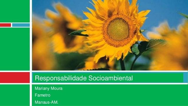 Responsabilidade SocioambientalMariany MouraFametroManaus-AM.