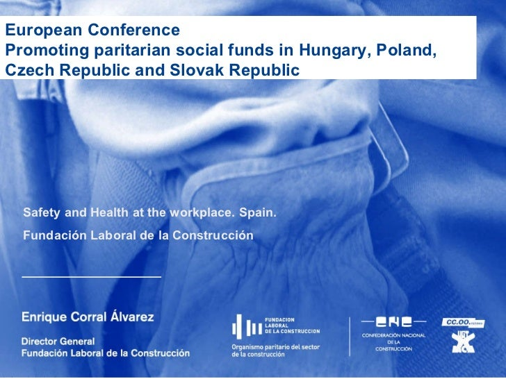 European Conference Promoting paritarian social funds in Hungary, Poland, Czech Republic and Slovak Republic  Safety and H...
