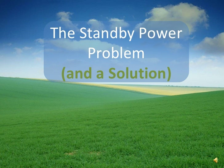 The Standby Power Problem (and a Solution)