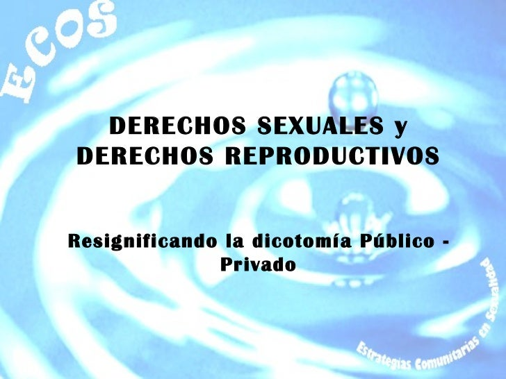 DERECHOS SEXUALES y DERECHOS REPRODUCTIVOS Resignificando la dicotomía Público - Privado