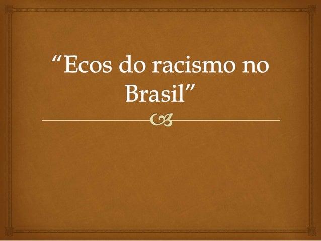 OBJETIVOS E PUBLICO  ALVO     A PRESENTE APRESENTAÇÃO  TEM COMO OBJETIVO,  EVIDENCIAR AS BASES  HISTÓRICAS DO RACISMO NO...