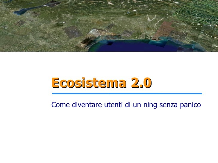 Ecosistema 2.0 Come diventare utenti di un ning senza panico