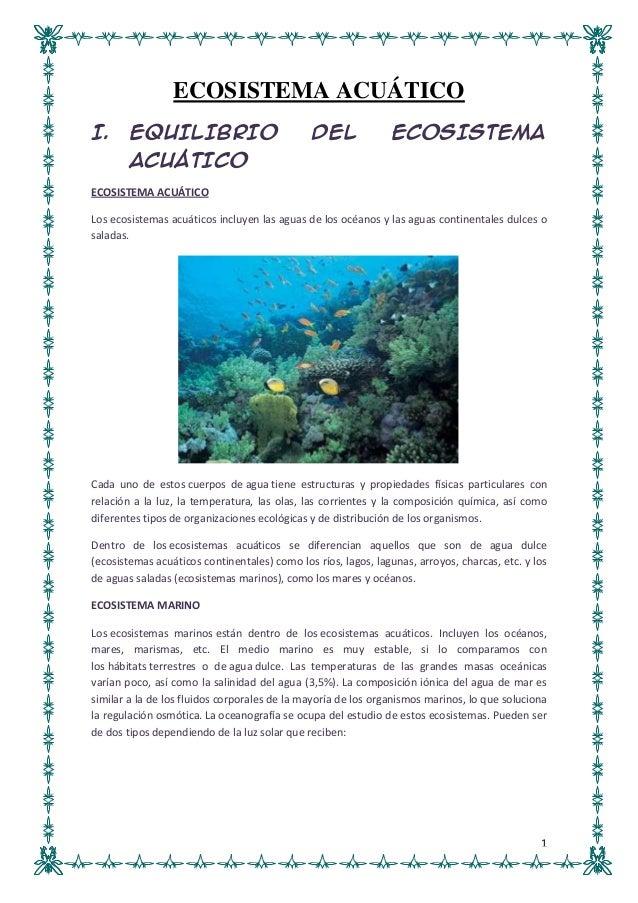 1 ECOSISTEMA ACUÁTICO I. EQUILIBRIO DEL ECOSISTEMA ACUÁTICO ECOSISTEMA ACUÁTICO Los ecosistemas acuáticos incluyen las agu...