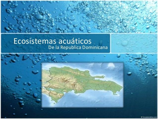 Ecosistemas acuáticos De la Republica Dominicana
