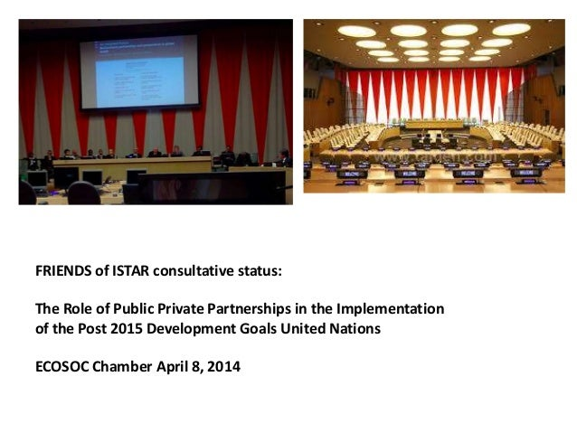FRIENDS of ISTAR consultative status: The Role of Public Private Partnerships in the Implementation of the Post 2015 Devel...