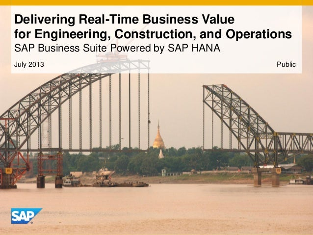 July 2013 Delivering Real-Time Business Value for Engineering, Construction, and Operations SAP Business Suite Powered by ...