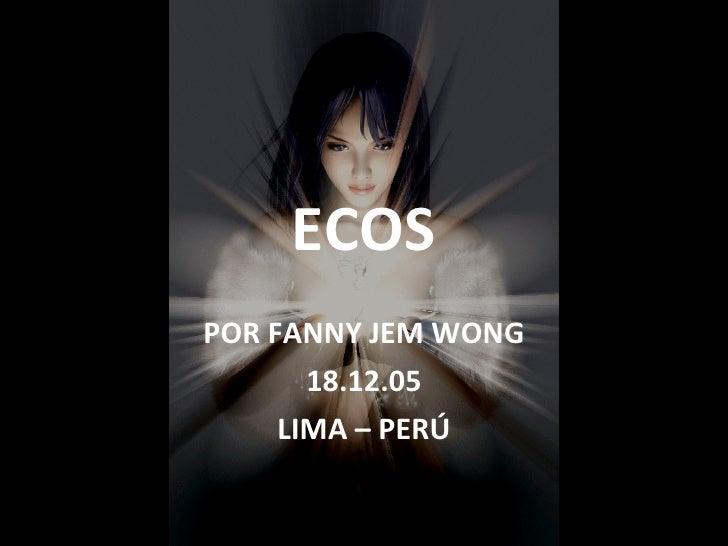 ECOS POR FANNY JEM WONG 18.12.05 LIMA – PERÚ