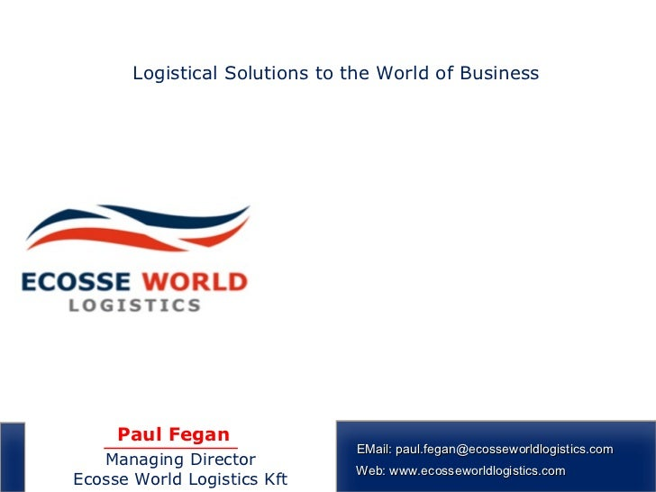 Logistical Solutions to the World of Business     Paul Fegan                               EMail: paul.fegan@ecosseworldlo...