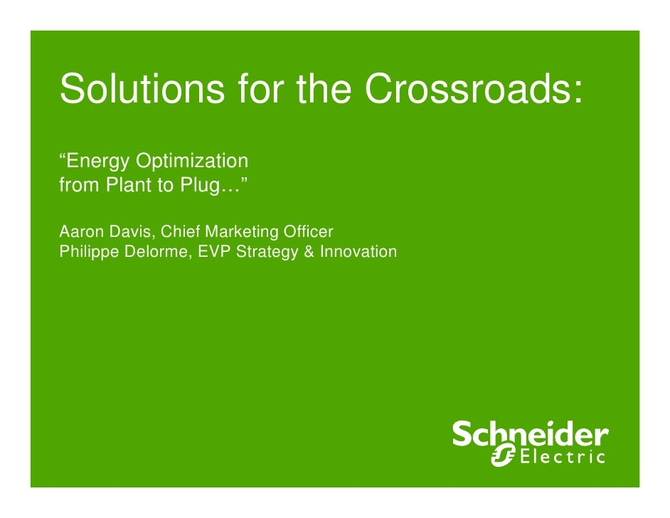 """Solutions for the Crossroads:""""Energy Optimizationfrom Plant to Plug…""""Aaron Davis, Chief Marketing OfficerPhilippe Delorme,..."""