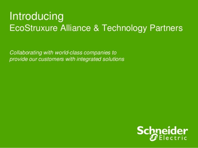IntroducingEcoStruxure Alliance & Technology PartnersCollaborating with world-class companies toprovide our customers with...