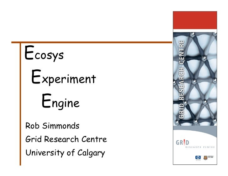 Ecosys  Experiment   Engine Rob Simmonds Grid Research Centre University of Calgary