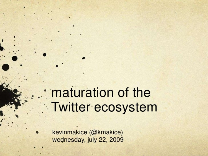 maturation of the Twitter ecosystem<br />kevinmakice (@kmakice)wednesday, july 22, 2009<br />