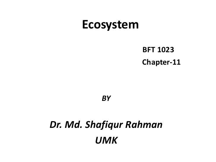 Ecosystem                  BFT 1023                  Chapter-11          BYDr. Md. Shafiqur Rahman          UMK