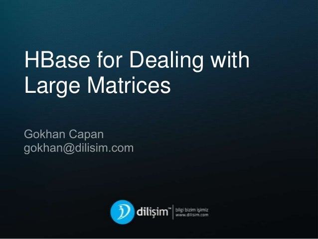 HBaseCon 2013: Using Apache HBase for Large Matrices